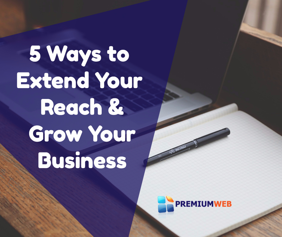 5 Ways to Extend Your Reach and Grow Your Business
